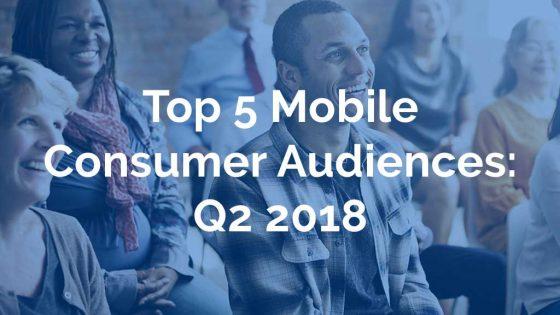 Top 5 Mobile Audiences: Q2 2018